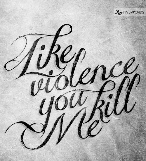 #Type #Typography #Art #Print #Graphic #Design #Inspiration, #Positive #Positivity #Motivation #Love #Cute #Script #Writing #Quote #Saying #Five #Words #Violence #You #Kill #Blink-182