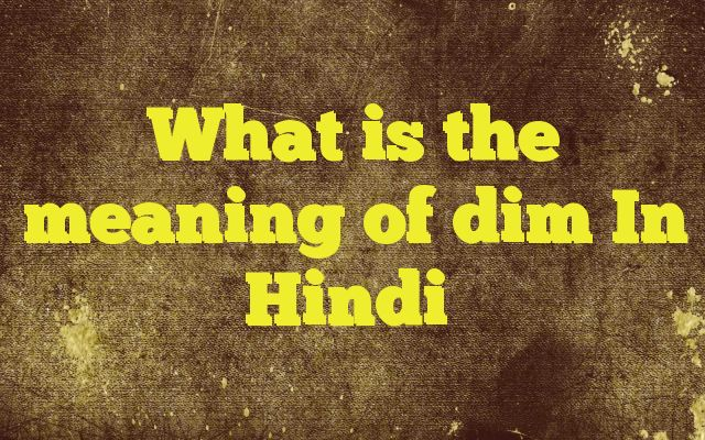 What is the meaning of dim In Hindi http://www.englishinhindi.com/?p=5726&What+is+the+meaning+of+dim+In+Hindi  Meaning of  dim in Hindi  SYNONYMS AND OTHER WORDS FOR dim  धुंधला→dim,hazy,misty,cloudy,muddy,dusky अस्पष्ट→vague,obscure,ambiguous,unclear,unreadable,dim फीका→faded,insipid,pale,colorless,tasteless,dim मांद→dim,faint मध्यम→medium,moderate,intermediate,...