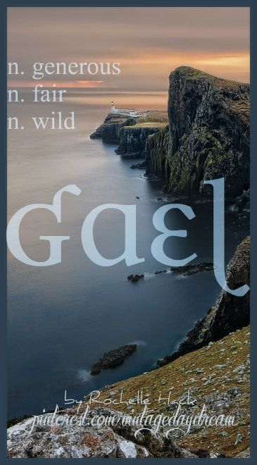 Baby Boy or Girl Name (spelled this way it is more commonly a boys' name): Gael. Meaning(s): Generous; Fair; Wild. Origin: French; Breton; English; Old Celtic. https://www.pinterest.com/vintagedaydream/baby-names/