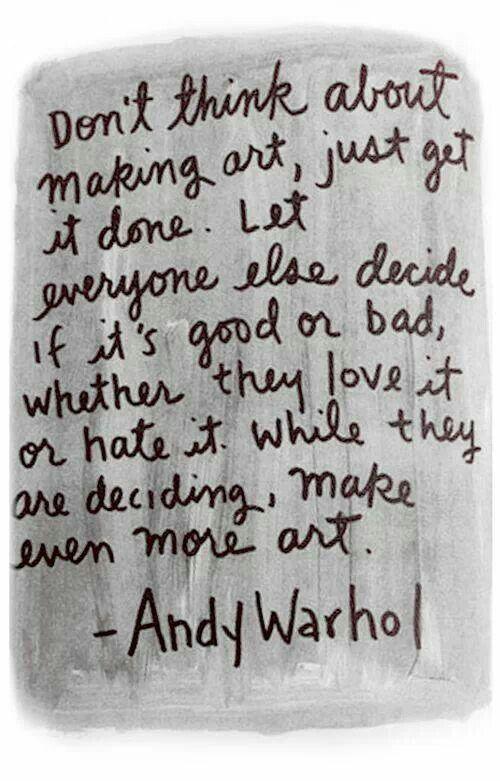 Keep making art-  Warhol