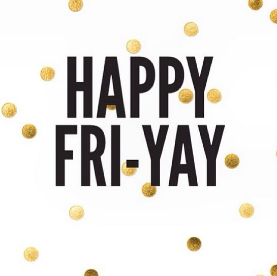 Life's too short not to celebrate your weekend! Happy Friyay!