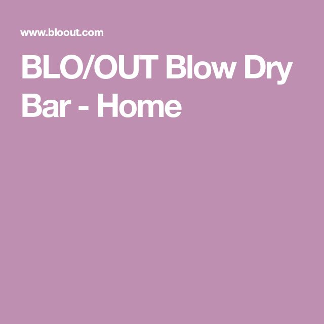 BLO/OUT Blow Dry Bar - Home