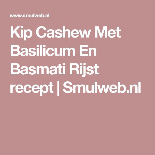 Kip Cashew Met Basilicum En Basmati Rijst recept | Smulweb.nl