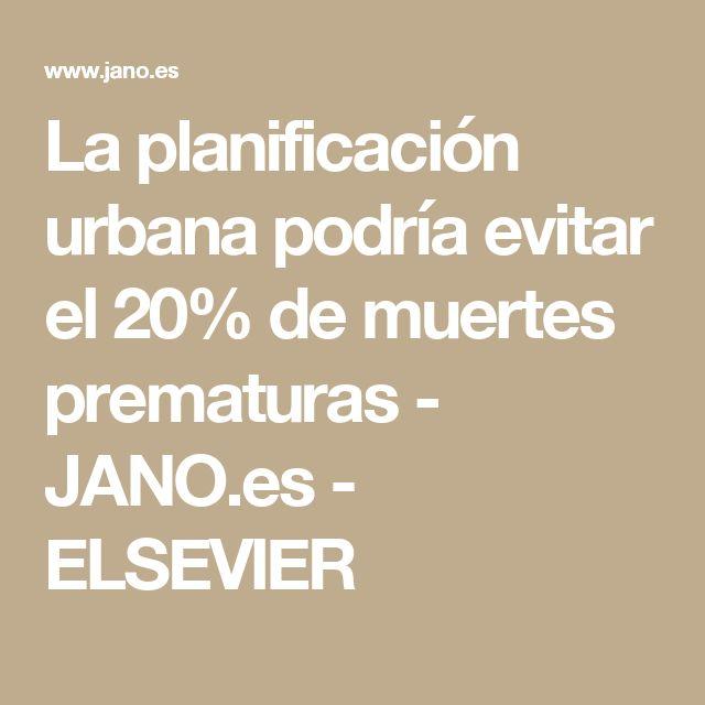 La planificación urbana podría evitar el 20% de muertes prematuras  - JANO.es - ELSEVIER