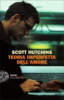 Scott Hutchins, Teoria imperfetta dell'amore, Stile Libero Big - DISPONIBILE ANCHE IN EBOOK