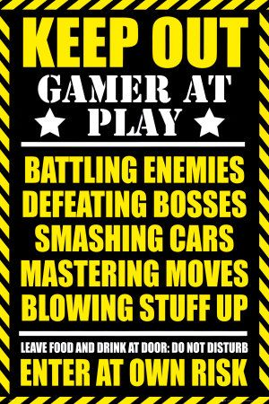 KEEP OUT! GAMER AT PLAY!haha yep......it should also say if you dont follow these instructions and you come mess with me you will be murdered in your sleep:)...lol