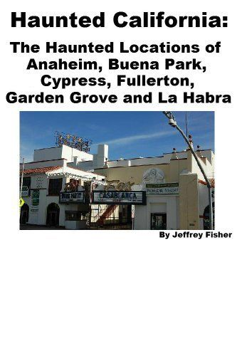 Haunted California: The Haunted Locations Of Anaheim, Buena Park, Cypress,  Fullerton, Garden Grove And La Habra By Jeffrey Fisher. $2.99. 22 Pages.