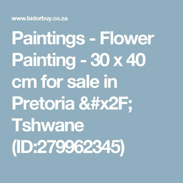 Paintings - Flower Painting - 30 x 40 cm for sale in Pretoria / Tshwane (ID:279962345)