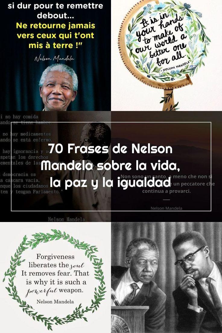 70 Frases De Nelson Mandela Sobre La Vida La Paz Y La Igualdad Nelson Mandela Mandela How To Make