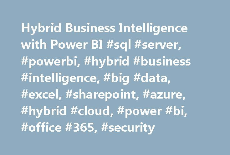 Hybrid Business Intelligence with Power BI #sql #server, #powerbi, #hybrid #business #intelligence, #big #data, #excel, #sharepoint, #azure, #hybrid #cloud, #power #bi, #office #365, #security http://south-africa.nef2.com/hybrid-business-intelligence-with-power-bi-sql-server-powerbi-hybrid-business-intelligence-big-data-excel-sharepoint-azure-hybrid-cloud-power-bi-office-365-security/  # Hybrid Business Intelligence with Power BI This week in the social media chatter, I noticed tweets…