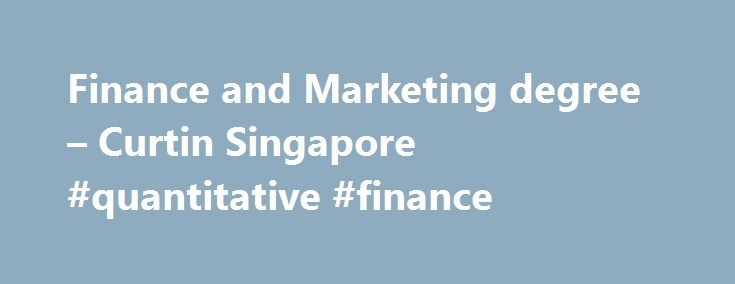 Finance and Marketing degree – Curtin Singapore #quantitative #finance http://finance.remmont.com/finance-and-marketing-degree-curtin-singapore-quantitative-finance-2/  #singapore finance # Finance and Marketing Enrol for November 2016 intake and Singaporean / PR students will receive a 30% Heritage Bursary (Singapore) Apply today Curtin University is ranked as one of the top 150 best-performing universities in the subjects of Accounting and Finance by the QS World University Rankings in…