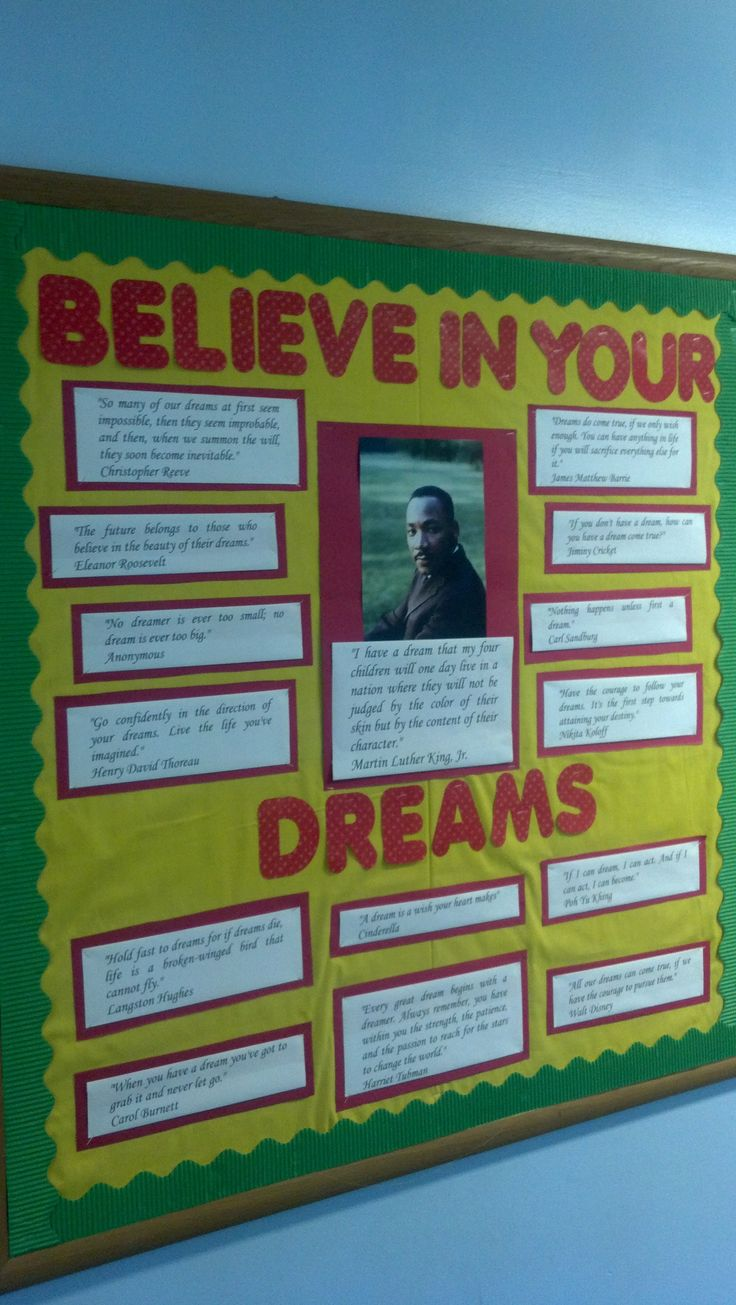 """MLK Bulletin Board  """"I have a dream that my four children will one day live in a nation where they will not be judged by the color of their skin but by the content of their character.""""  Martin Luther King, Jr.    """"All our dreams can come true, if we have the courage to pursue them.""""  Walt Disney    """"A dream is a wish your heart makes""""  Cinderella    """"Every great dream begins with a dreamer. Always remember, you have within you the strength, the patience, and the passion to reach for the…"""