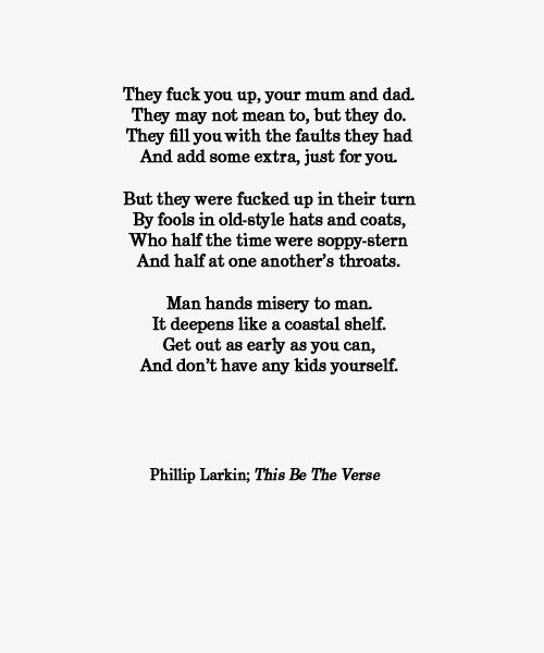 an analysis of phillip larkins this be the verse Philip larkin, as one of hull's treasures, would have grown up and experienced such 'sloppy-stern' behaviour first hand, for this is the general way there.