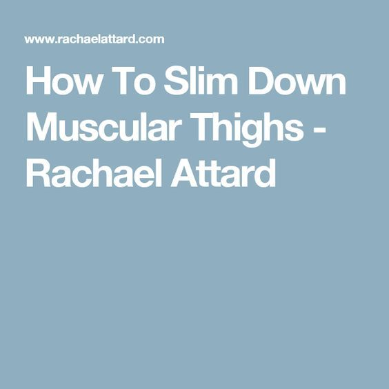 How To Slim Down Muscular Thighs - Rachael Attard