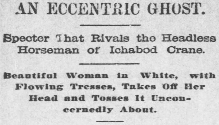 The Coffeyville Daily Journal, Kansas, April 6, 1897  ..takes off her head and tosses it unconcernedly about.