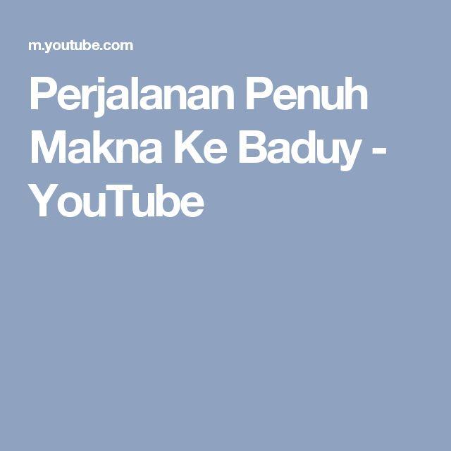 Perjalanan Penuh Makna Ke Baduy - YouTube