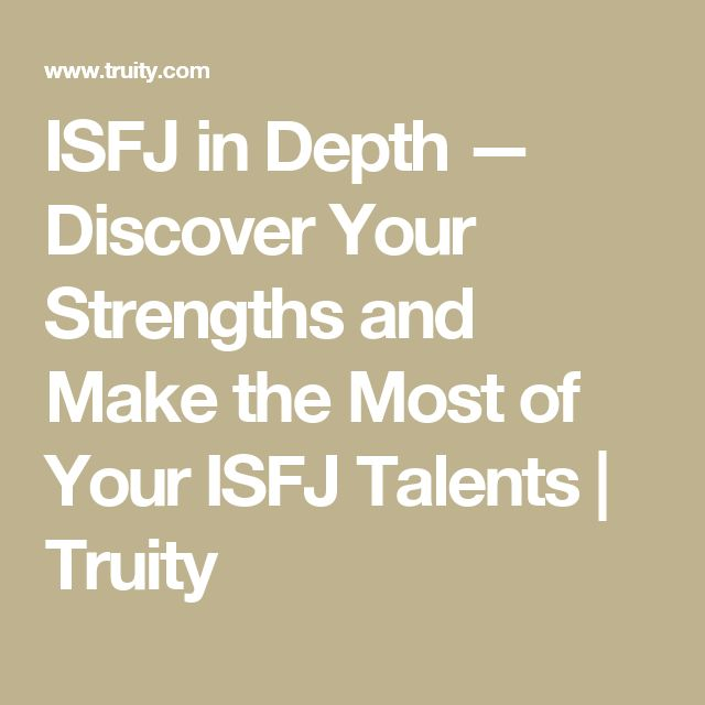 ISFJ in Depth — Discover Your Strengths and Make the Most of Your ISFJ Talents | Truity