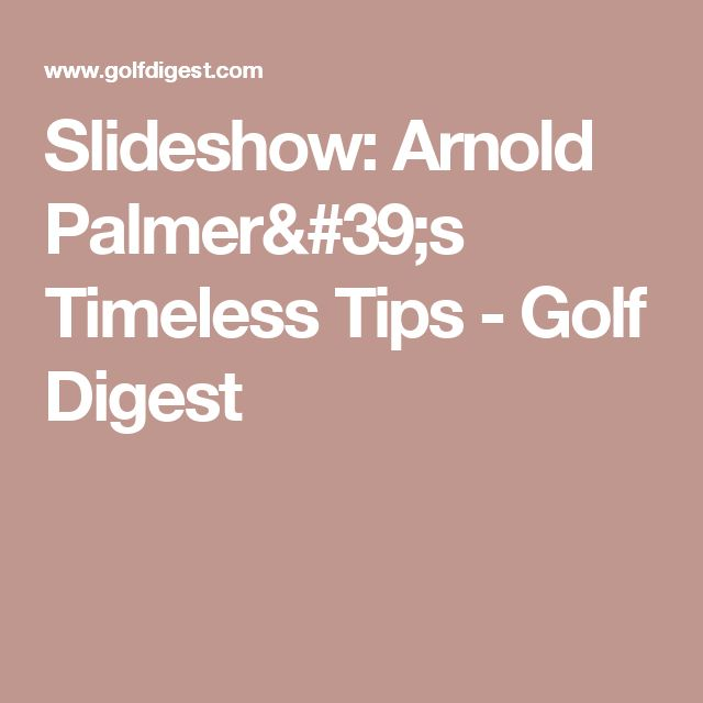 Slideshow: Arnold Palmer's Timeless Tips - Golf Digest