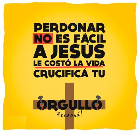Perdonar no es fácil, a Jesús le costó la vida, crucifica tu orgullo y perdona.