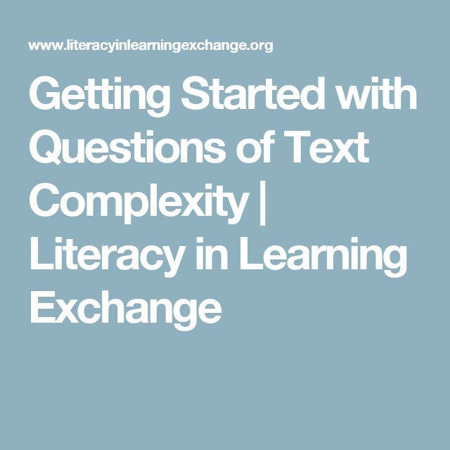 Getting Started with Questions of Text Complexity   Literacy in Learning Exchange