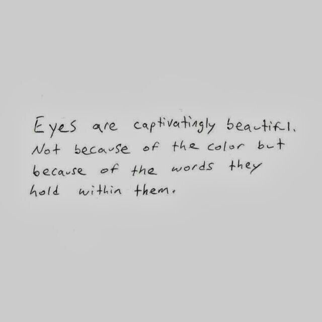 """Eyes are captivatingly beautiful. Not because of the color but because of the words they hold within them"" ♥"
