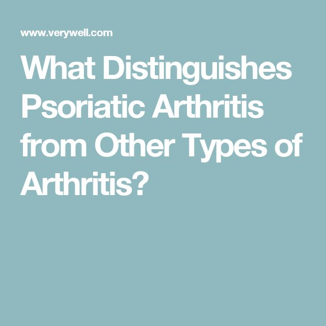 What Distinguishes Psoriatic Arthritis from Other Types of Arthritis?