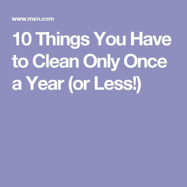 10 Things You Have to Clean Only Once a Year (or Less!)