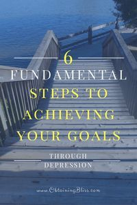 Follow these 6 Fundamental Steps to Achieving Goals Through Depression to break through the difficulty of achieving your goals amidst anxiety and depression