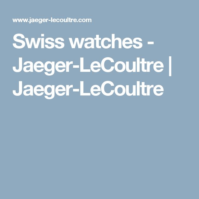 Swiss watches - Jaeger-LeCoultre | Jaeger-LeCoultre