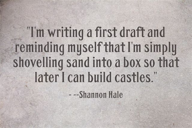 Beautiful and inspirational thoughts and quotes for writers. Great way to think of a 1st draft!