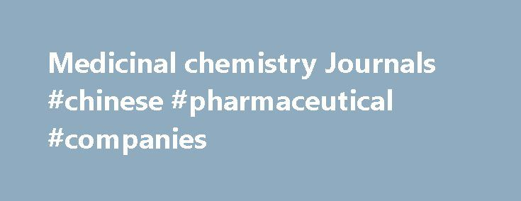 Medicinal chemistry Journals #chinese #pharmaceutical #companies http://pharma.remmont.com/medicinal-chemistry-journals-chinese-pharmaceutical-companies/  #drug chemistry # Medicinal chemistryOpen Access About the Journal Medicinal chemistry is an academic journal deals with the facets of Chemistry. Pharmacoanalysis and the chemical analysis of compounds in the form of like small organic molecules such as insulin glargine, erythropoietin, and others. It also helps in developing new chemical…