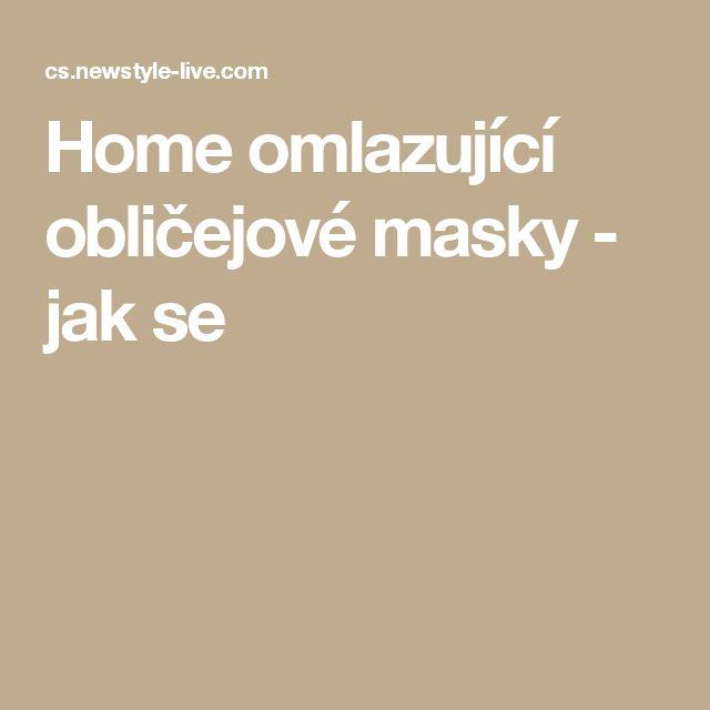 Home omlazující obličejové masky - jak se