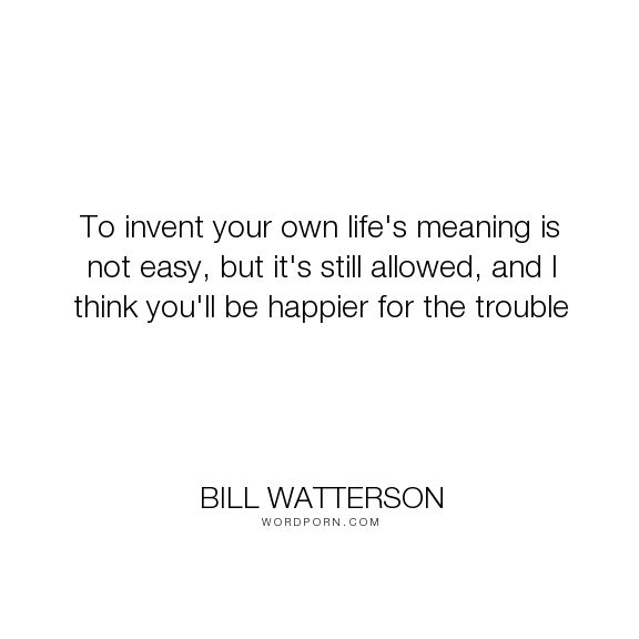 """My Life Is Not Easy Quotes: """"To Invent Your Own Life's Meaning Is Not"""