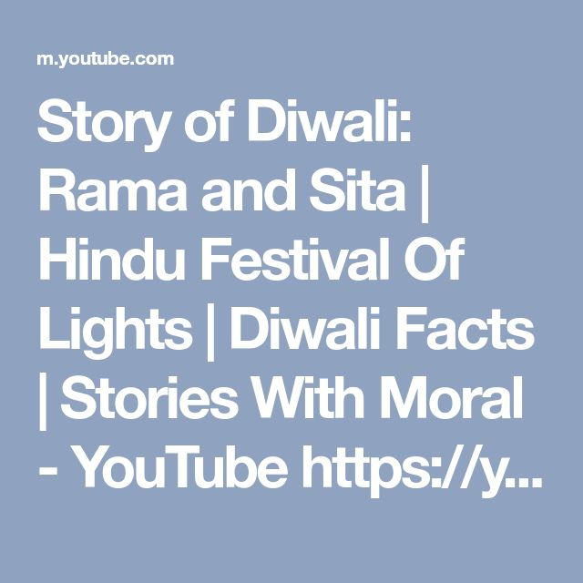 Story of Diwali: Rama and Sita | Hindu Festival Of Lights | Diwali Facts | Stories With Moral - YouTube  https://youtu.be/OzSDtWZer14