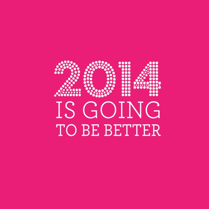 2014 is going to be better <3