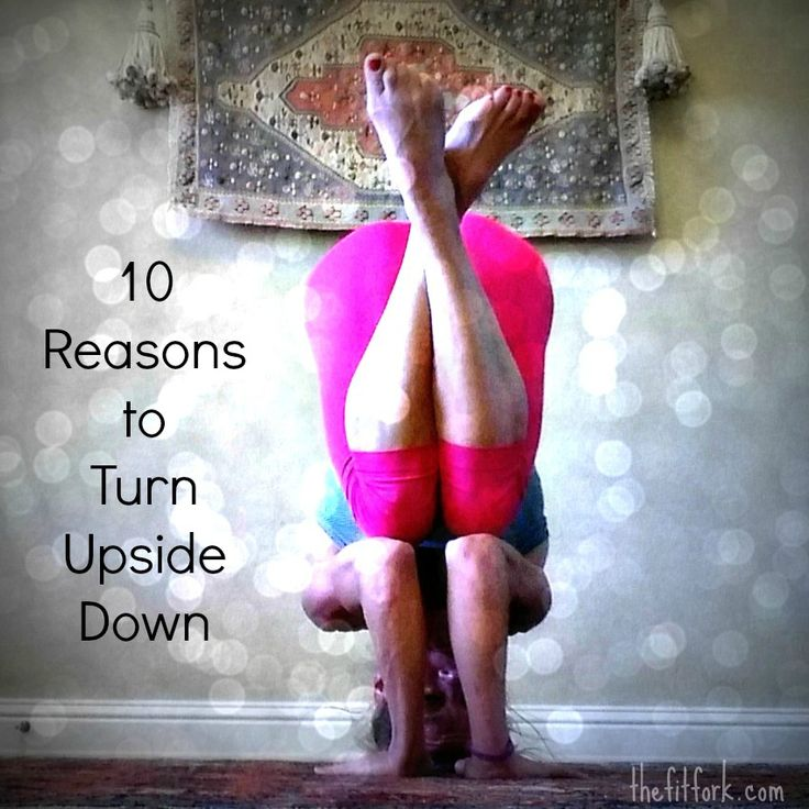 10 Reasons to Turn Upside Down - Yoga Inversions like headstands, handstands, forearm stands, downward dog - TheFitfork.com
