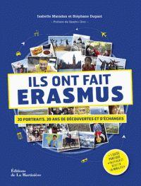 Ils ont fait Erasmus. 30 portraits, 30 ans de découvertes et d'échanges / Isabelle Maradan et Stéphane Dugast . - Editions La Martinière, 2017 http://bu.univ-angers.fr/rechercher/description?notice=000897060&champ=tout&recherche=9782732481579&start=&end=