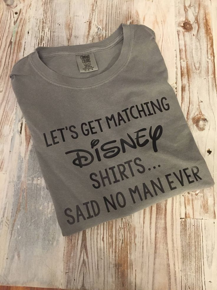 Disney Comfort Colors Mens Shirt Let's Get Matching Disney Shirts Said No Man Ever | Custom T-Shirts, Tank Tops, Vinyl | Mickey Inspired