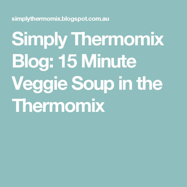 Simply Thermomix Blog: 15 Minute Veggie Soup in the Thermomix