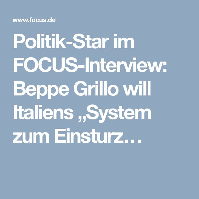 """Politik-Star im FOCUS-Interview: Beppe Grillo will Italiens """"System zum Einsturz…"""