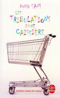 계산대 직원의 인생 by Anna Sam 언어: 불어 (영어 검토자료 제공), 2008년 출간, 페이퍼백, 2008년 출간, 192페이지 | 저작권 수출:브라질 (Record), 크로아티아 (Znanje), 체코 (Argo), 덴마크 (Audioteket), 에스토니아 (Varrak), 독일 (Riemann), 이스라엘 (Sela Books), 이탈리아 (Corbaccio), 리투아니아 (Baltos Lankos), 네덜란드 (Artemis), 노르웨이 (Cappelen Damm), 폴란드 (Poradnia), 포르투갈 (Gradiva), 러시아 (Phoenix), 세르비아 (Laguna), 스페인 (Ambar), 스웨덴 (Karneval), 타이완(Ten Points), 영국 (Gallic Books), 미국 (Sterling), 베트남 (Nha Nam) | 한 시간에 800개의 바코드를 찍기. 하루에 500번 '감사합니다' 라고 인사하기. 화장실은 가지 않기...