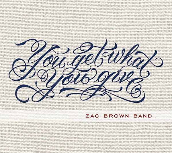 Get what you give...I also love the Zac Brown Band! :)