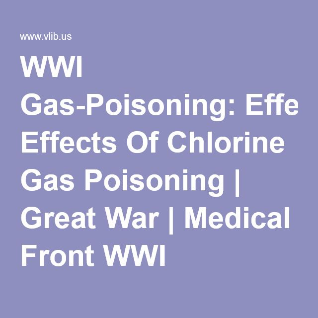 WWI Gas-Poisoning: Effects Of Chlorine Gas Poisoning | Great War | Medical Front WWI