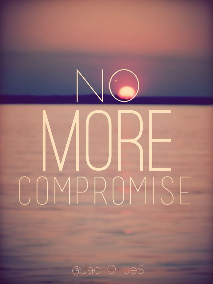No more compromise