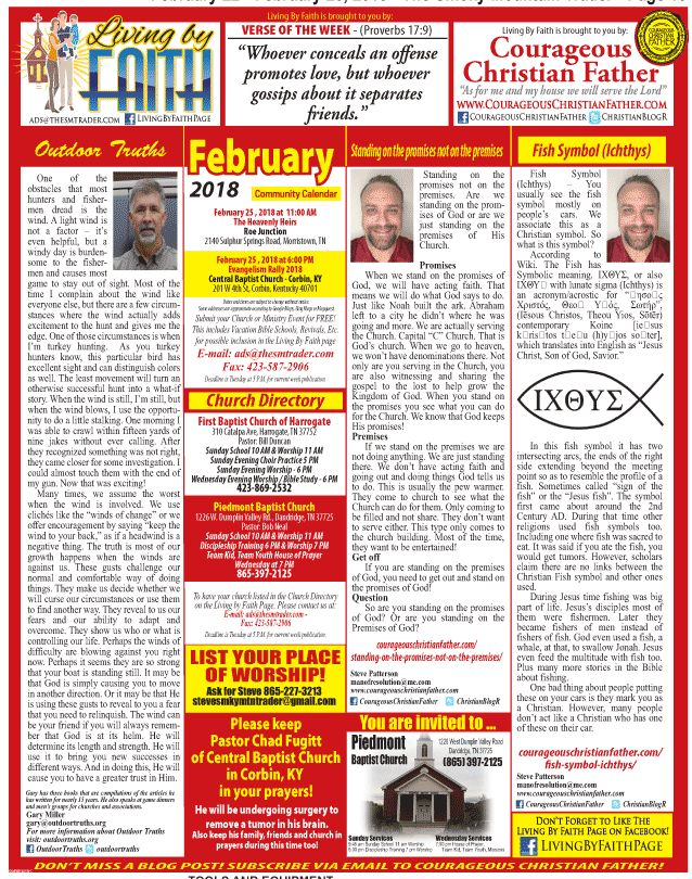 The Living by Faith page has been published in the February 22, 2018 issue of the Smoky Mountain Trader. Features two articles by the sponsor, Steve Patterson of Courageous Christian Father. Plus, an article by Gary Miller of Outdoor Truths. Plus area church and ministry events and a prayer request for Chad of Central Baptist in Corbin, KY.