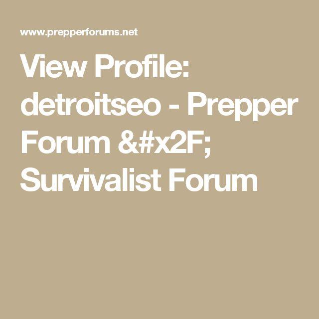 View Profile: detroitseo - Prepper Forum / Survivalist Forum