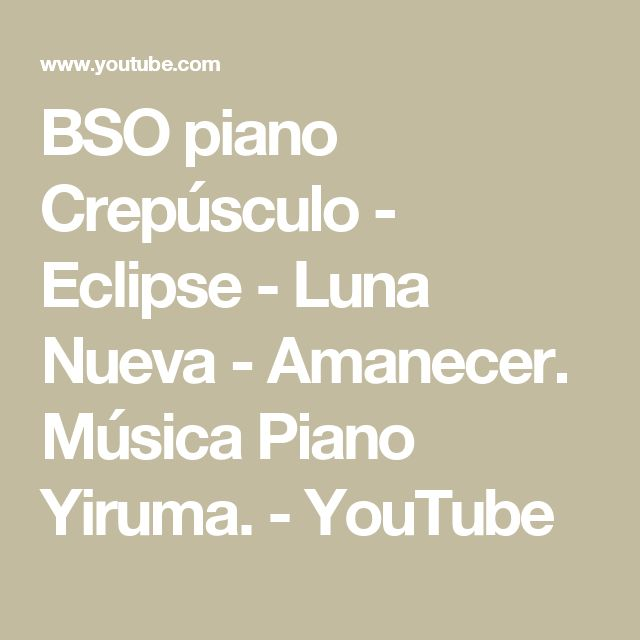 BSO piano Crepúsculo - Eclipse - Luna Nueva - Amanecer. Música Piano Yiruma. - YouTube