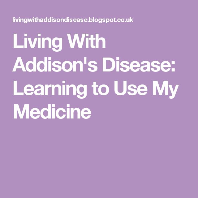 Living With Addison's Disease: Learning to Use My Medicine