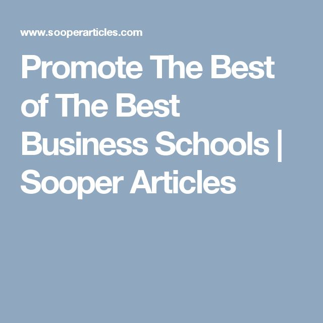Promote The Best of The Best Business Schools | Sooper Articles
