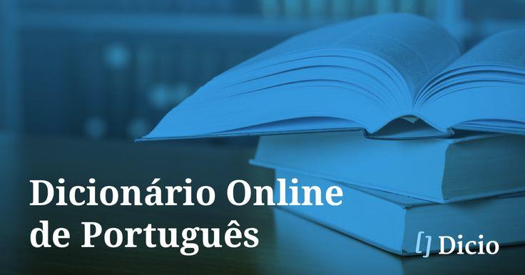 O Dicionário Online de Português (Dicio) é um dicionário de Língua Portuguesa contemporânea, composto por definições, significados, exemplos e rimas que caracterizam mais de 400.000 palavras e verbetes.